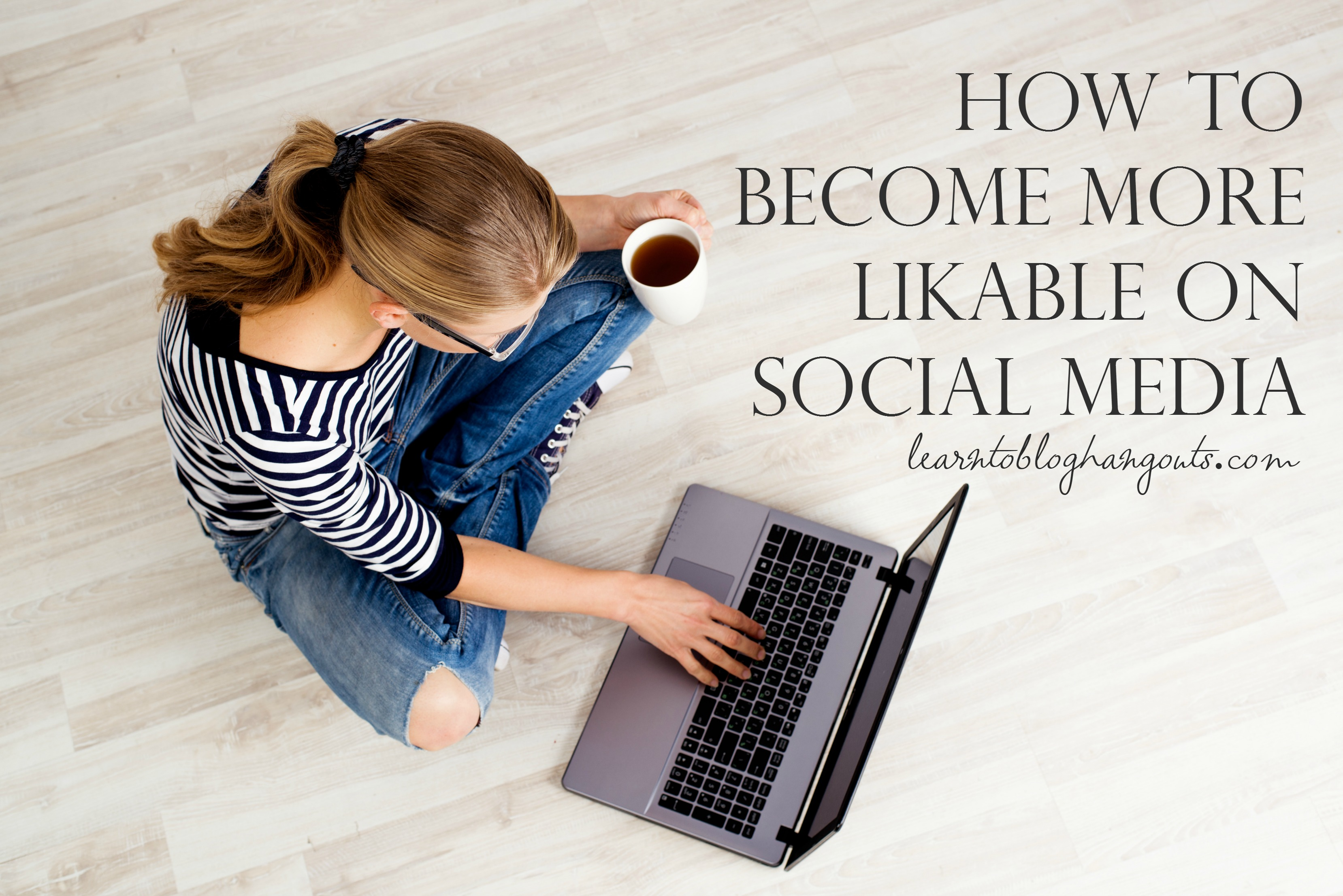 how to become more likeable on social media