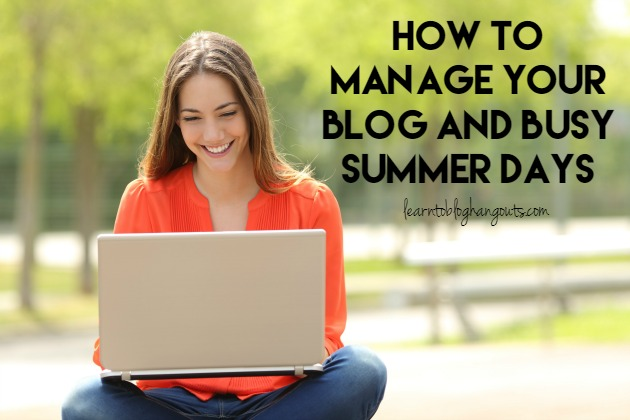 How to Manage Your Blog and Busy Summer Days