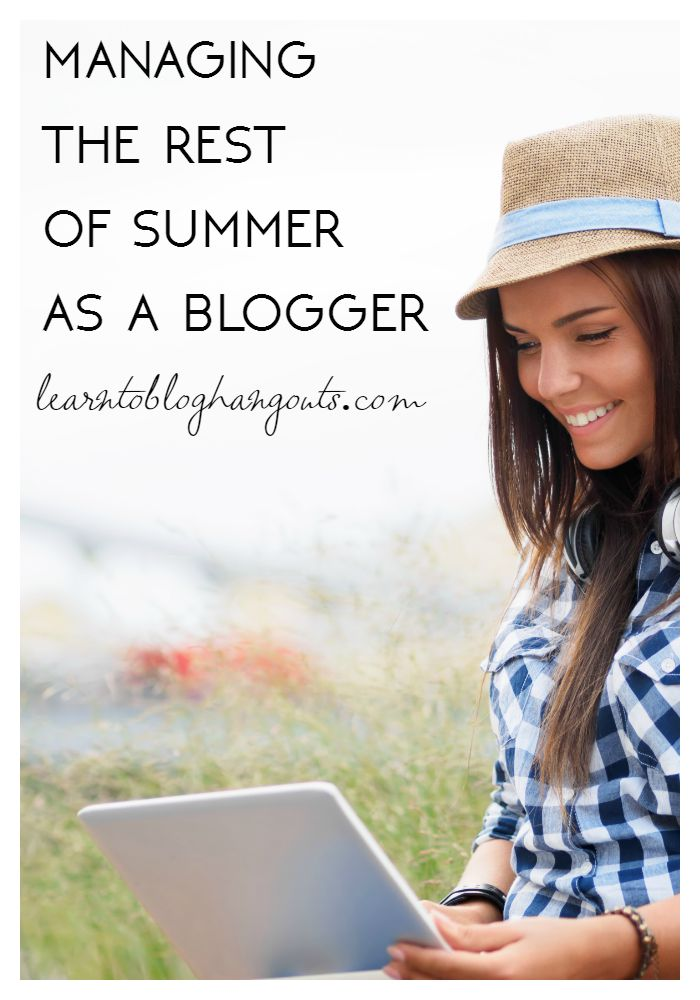 Managing the Rest of Summer as a Blogger