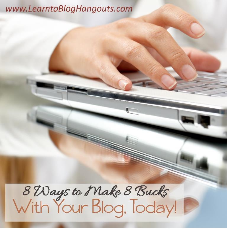 Eight ways to make money from your blog, TODAY!