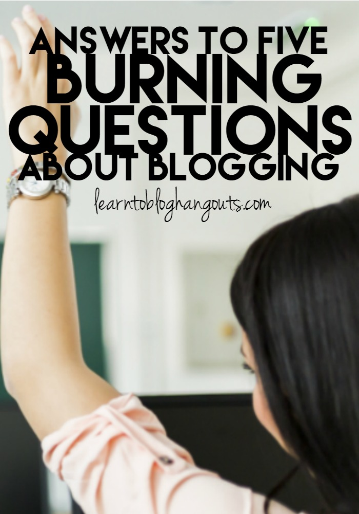Answers to Your Burning Questions About Blogging