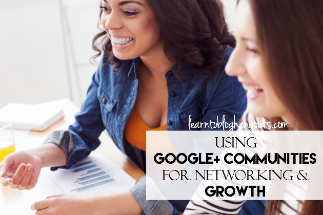 Using Google+ Communities for Networking & Growth