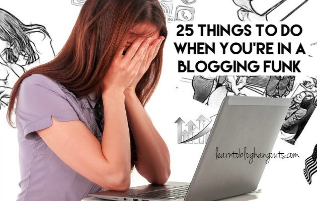 25 Things to Do When You're in a Blogging Funk